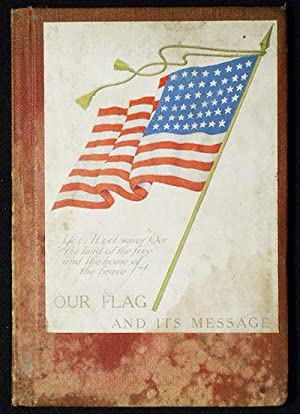 Our Flag and Its Message by Major Jas. A. Moss and Major M. B. Stewart; Including the Presidents'...
