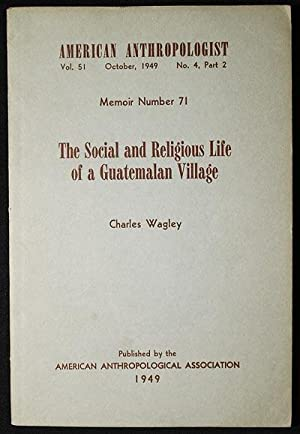 The Social and Religious Life of a Guatemalan Village [Memoir 71 (American Anthropologist, Vol. 5...