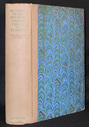 Sketches on the Old Road Through France to Florence by A. H. Hallam Murray; accompanied by Henry ...