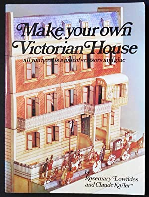 Make Your Own Victorian House; Written and designed by Rosemary Lowndes and Claude Kailer