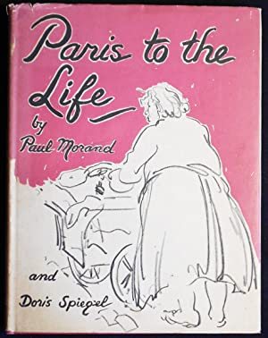 Paris to the Life: A Sketch-Book by Paul Morand; (translated by Gerard Hopkins) and Doris Spiegel