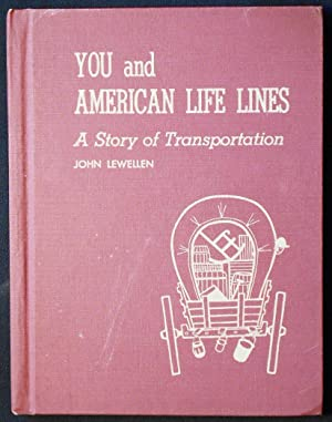 You and American Life Line: A Story of Transportation by John Lewellen; Pictures by Karl Murr