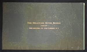 The Bridge Over the Delaware River Connecting Philadelphia, Pa. and Camden, N.J.: Final Report of...