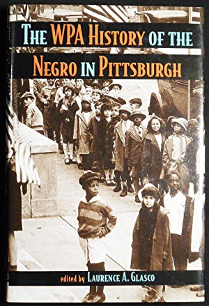 The WPA History of the Negro in Pittsburgh; edited by Laurence A. Glasco