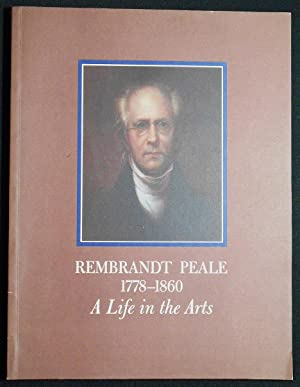 Rembrandt Peale 1778-1860: A Life in the Arts; An Exhibition at The Historical Society of Pennsyl...