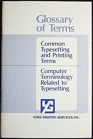 Glossary of Terms: Common Typesetting and Printing Terms; Computer Terminology Related to ...