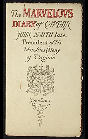 The Marvelous Diary of Captain John Smith late President of His Maiesties Colony of Virginia: ...