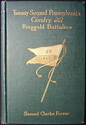 The Twenty-Second Pennsylvania Cavalry and the Ringgold Battalion 1861-1865