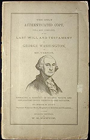 The Only Authenticated Copy, Full and Complete, of the Last Will and Testament of George Washingt...