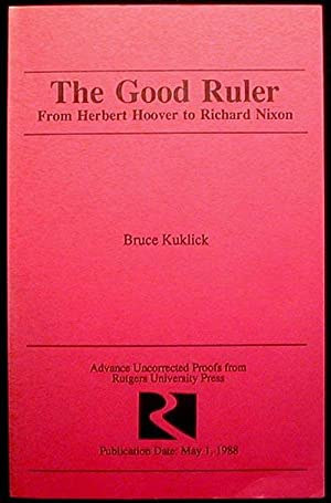 The Good Ruler: From Herbert Hoover to Richard Nixon [Uncorrected Proof]