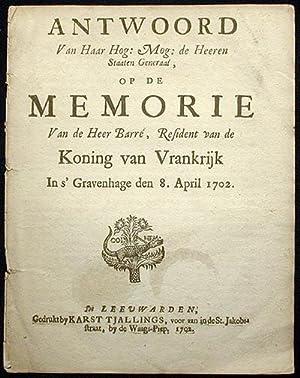 Antwoord van Haar Hog: Mog: de Heeren Staaten Generaal, op de Memorie van de Heer Barré, ...