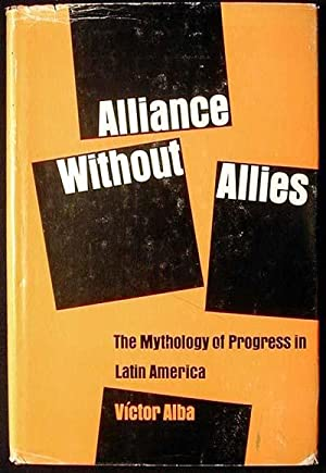 Alliance Without Allies: The Mythology of Progress in Latin America
