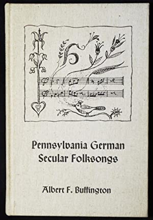 Pennsylvania German Secular Folksongs [Publications of The Pennsylvania German Society Vol. VIII]