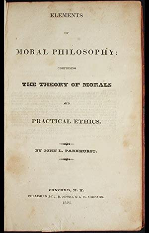 Elements of Moral Philosophy: Comprising the Theory of Morals and Practical Ethics: Parkhurst, John...