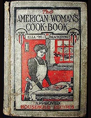The American Woman's Cook-Book: Approved Household Recipes Including Many Excellent Dishes Never ...