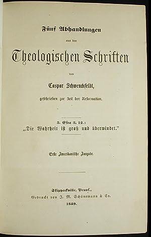 Fünf Abhandlungen aus den Theologischen Schriften von Caspar Schwenckfeldt: Schwenckfeld, Caspar