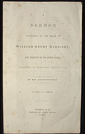 A Sermon Occasioned by the Death of William Henry Harrison, Late President of the United States: ...