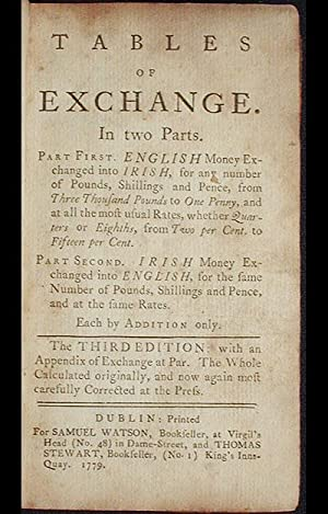 Tables of Exchange: In Two Parts. Part First. English Money Exchanged into Irish . . . Part Second....