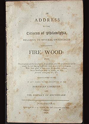 An Address to the Citizens of Philadelphia, Relative to Several Ordinances concerning Fire Wood . ....