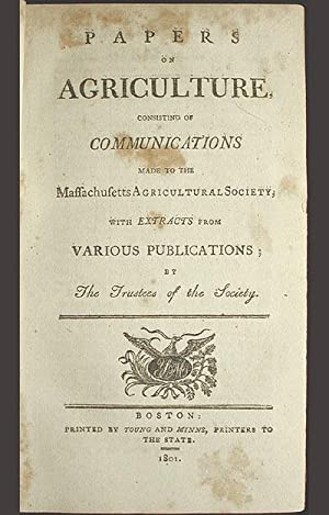 Papers on Agriculture, Consisting of Communications Made to the Massachusetts Agricultural Society,...