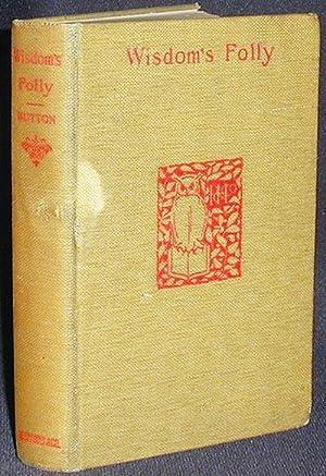 Wisdom's Folly: a Study of Feminine Development: Dutton, Annie Victoria