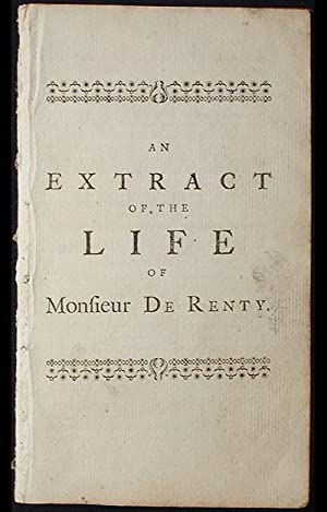 An Extract of the Life of Monsieur de Renty: A Late Nobleman of France; Publish'd by John ...