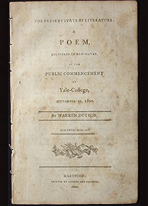 The Present State of Literature; A Poem, Delivered in New-Haven, at the Public Commencement of ...