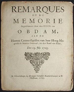 Remarques op de Memorie Gepresenteert door den Heer van Obdam, aan de Heeren Commissarissen van ...
