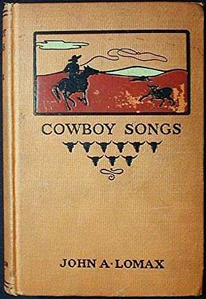 Cowboy Songs and Other Frontier Ballads collected by John A. Lomax; with an introduction by Barrett...