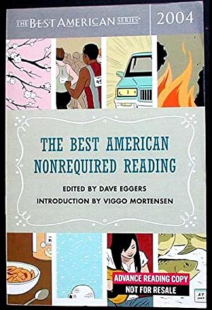 The Best American Nonrequired Reading 2004; edited by Dave Eggers; introduction by Viggo Mortense...