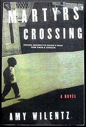 Martyrs' Crossing: A Novel [Advance Uncorrected Reader's Proof