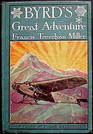 Byrd's Great Adventure: the Complete Story of: Miller, Francis Trevelyan