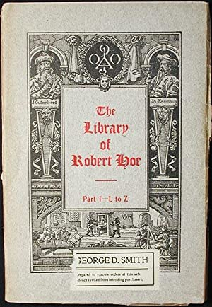 Catalogue of the Library of Robert Hoe of New York: Illuminated Manuscripts, Incunabula, Historical...
