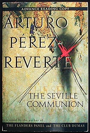 The Seville Communion; Translated from the Spanish by Sonia Soto [Advance Reading Copy]