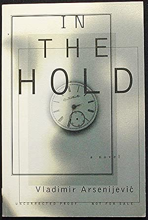 In the Hold: A Novel; Translated from Serbo-Croatian by Celia Hawkesworth [Uncorrected Proof]