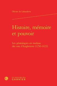 Histoire, mémoire et pouvoir - Les généalogies en rouleau des rois d'Angleterre (1250-1422): ...