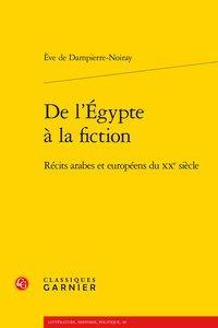De l'Égypte à la fiction - Récits arabes et européens du XXe si&...