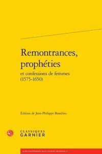 Remontrances, prophéties et confessions de femmes (1575-1650): Anonyme]