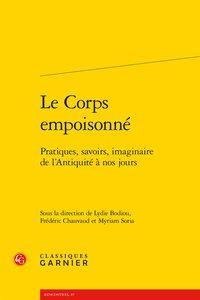 Le Corps empoisonné - Pratiques, savoirs, imaginaire de l'Antiquité à nos...