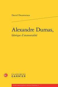Alexandre Dumas, fabrique d'immortalité: Desormeaux (Daniel)