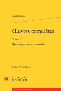 uvres complètes. Tome II - Romans, contes et nouvelles: Gautier (Judith)