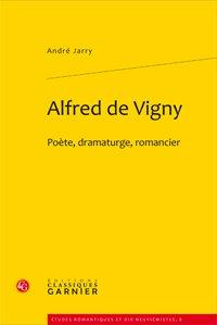 Alfred de Vigny. Poète, dramaturge, romancier: Jarry (André)