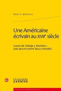 Une Américaine écrivain au XVIIe siècle. Juana: Bétérous (Paule V.)
