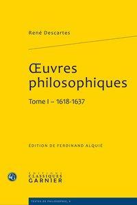 uvres philosophiques. Tome I - 1618-1637: Descartes (René)