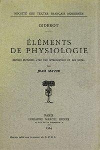 Eléments de physiologie: Diderot (Denis)