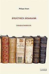 Bibliotheca Desaniana - Catalogue Montaigne: Desan (Philippe)