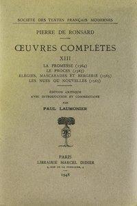 Tome XIII - La Promesse (1564), Le Procès (1565), Elégies, mascarades et bergerie (...