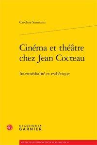 Cinéma et théâtre chez Jean Cocteau. Intermédialité et esthétique: Surmann (Caroline)