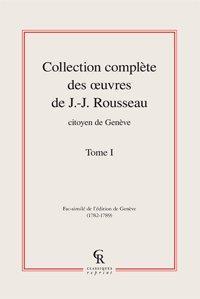 Collection complète des ?uvres de J.-J. Rousseau, Citoyen de Genève. Tome I: Rousseau...