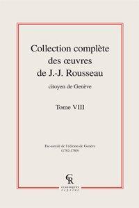 Collection complète des ?uvres de J.-J. Rousseau, Citoyen de Genève. Tome VIII: Rousseau (...